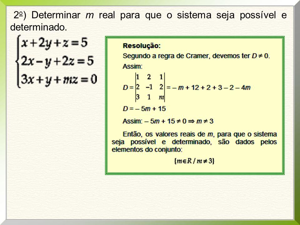 2o) Determinar m real para que o sistema seja possível e determinado.