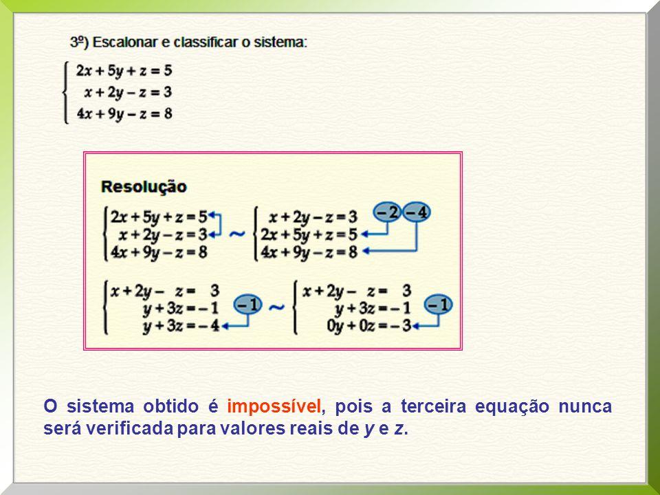O sistema obtido é impossível, pois a terceira equação nunca será verificada para valores reais de y e z.