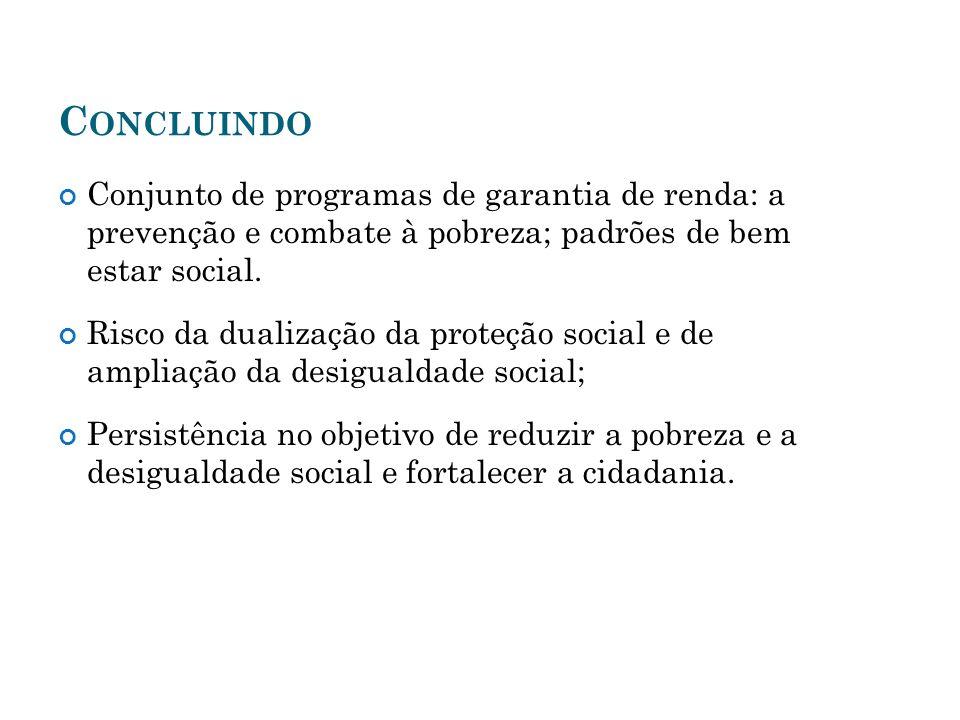 Concluindo Conjunto de programas de garantia de renda: a prevenção e combate à pobreza; padrões de bem estar social.