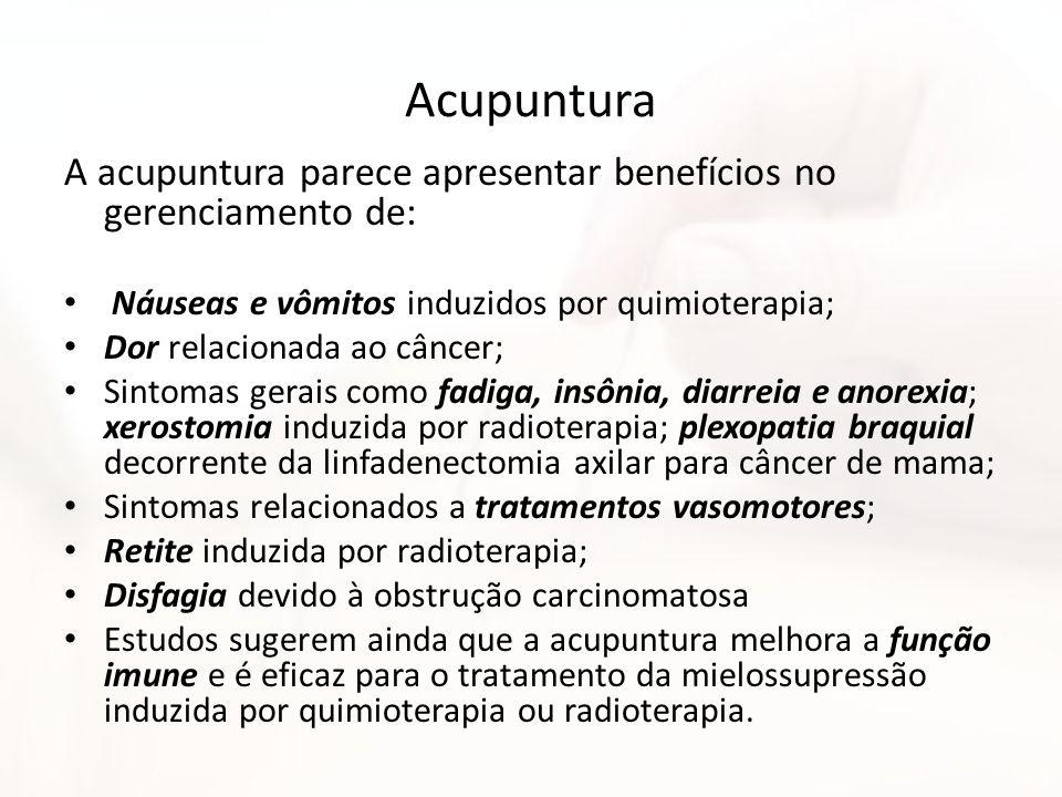 Acupuntura A acupuntura parece apresentar benefícios no gerenciamento de: Náuseas e vômitos induzidos por quimioterapia;
