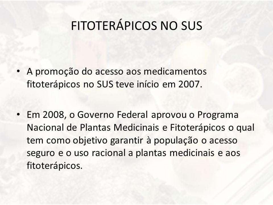 FITOTERÁPICOS NO SUS A promoção do acesso aos medicamentos fitoterápicos no SUS teve início em 2007.