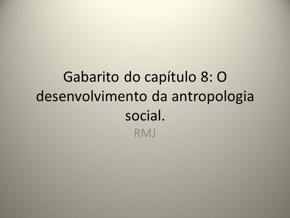 Gabarito do capítulo 8: O desenvolvimento da antropologia social.