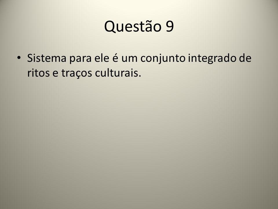 Questão 9 Sistema para ele é um conjunto integrado de ritos e traços culturais.