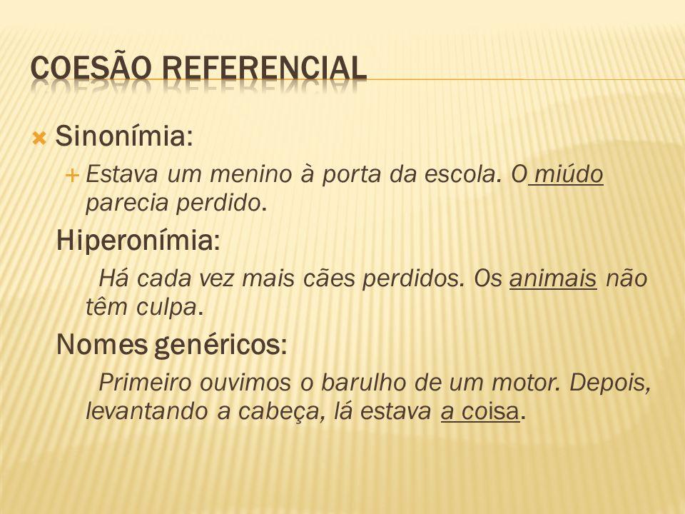 Coesão referencial Sinonímia: Hiperonímia: Nomes genéricos:
