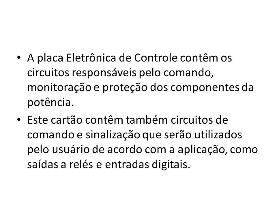 A placa Eletrônica de Controle contêm os circuitos responsáveis pelo comando, monitoração e proteção dos componentes da potência.