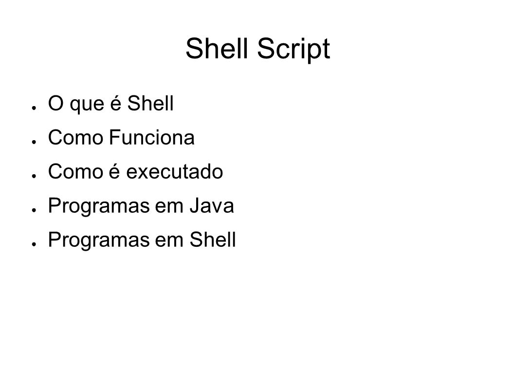 Shell Script O que é Shell Como Funciona Como é executado
