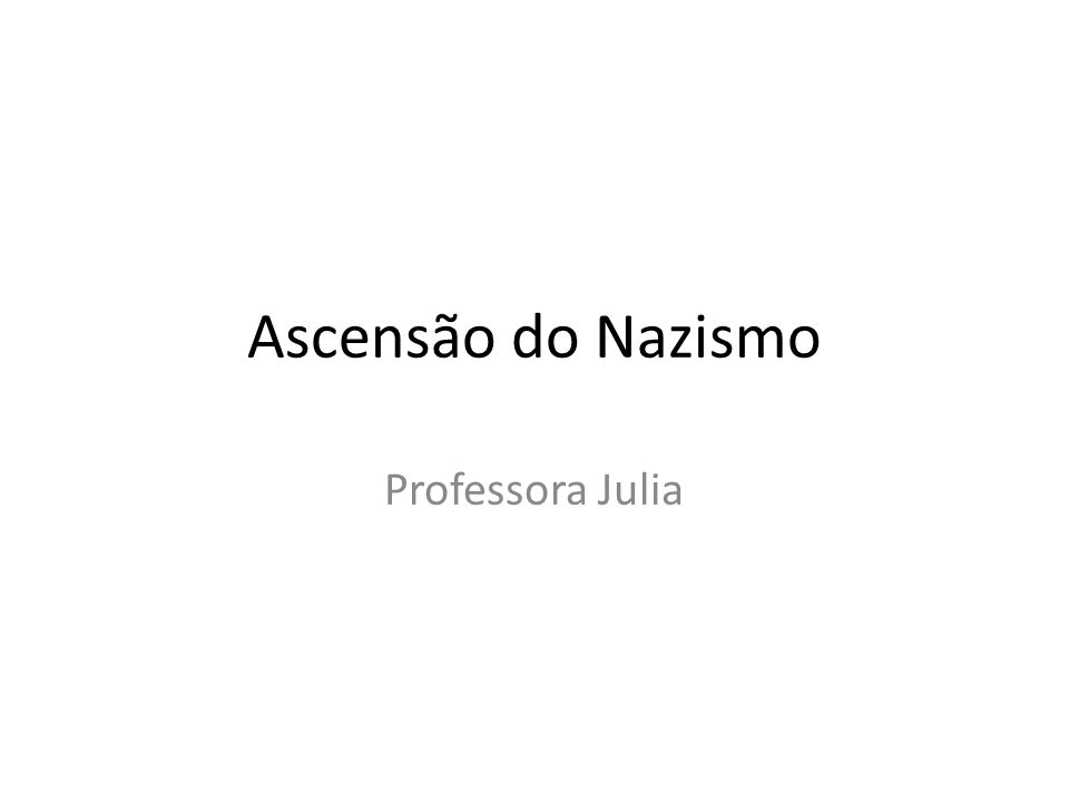 Ascensão do Nazismo Professora Julia