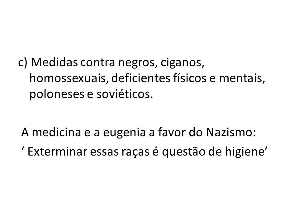 c) Medidas contra negros, ciganos, homossexuais, deficientes físicos e mentais, poloneses e soviéticos.