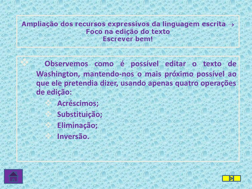 Ampliação dos recursos expressivos da linguagem escrita  Foco na edição do texto Escrever bem!