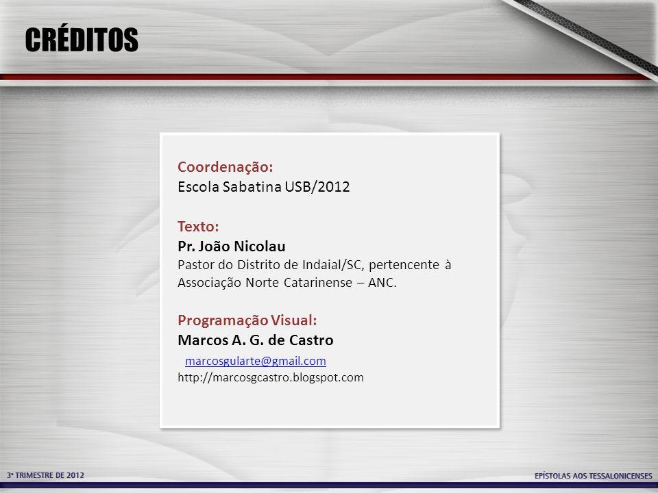 CRÉDITOS Coordenação: Escola Sabatina USB/2012 Texto: Pr. João Nicolau