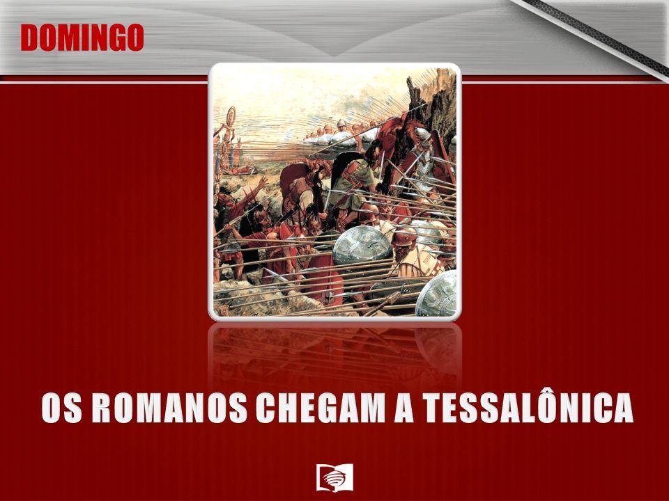 OS ROMANOS CHEGAM A TESSALÔNICA