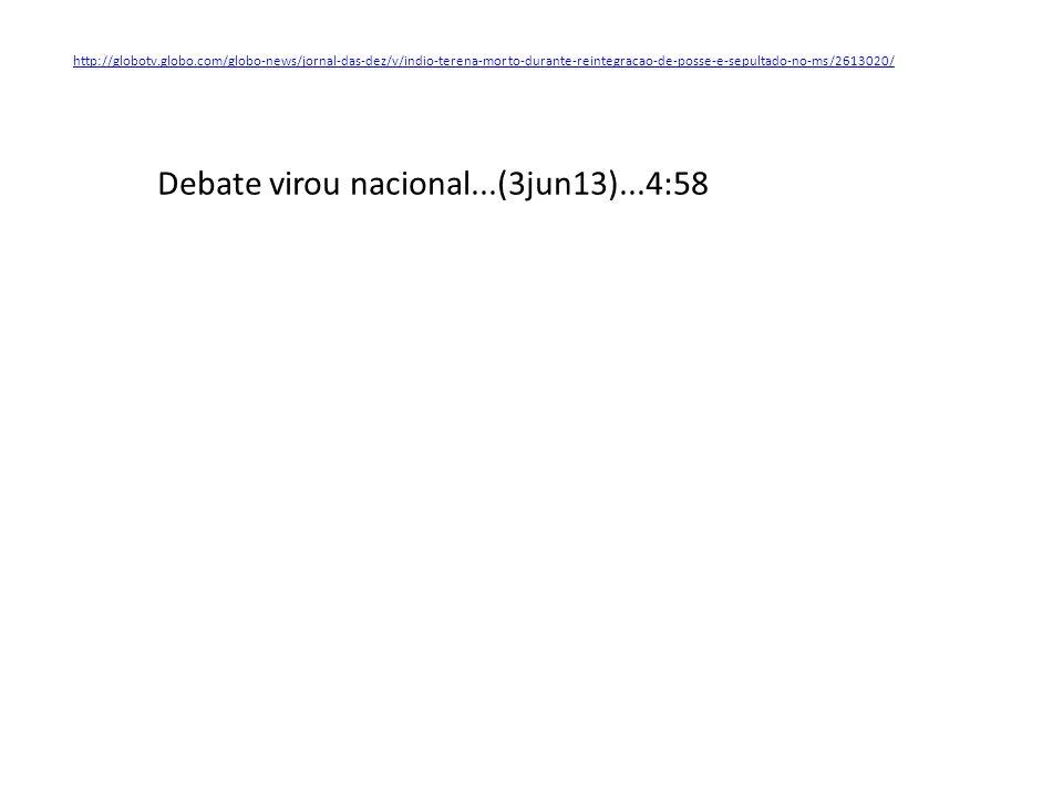 Debate virou nacional...(3jun13)...4:58