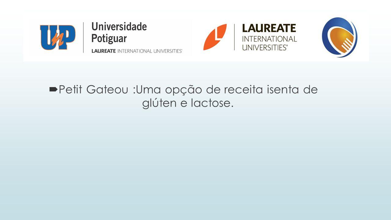 Petit Gateou :Uma opção de receita isenta de glúten e lactose.