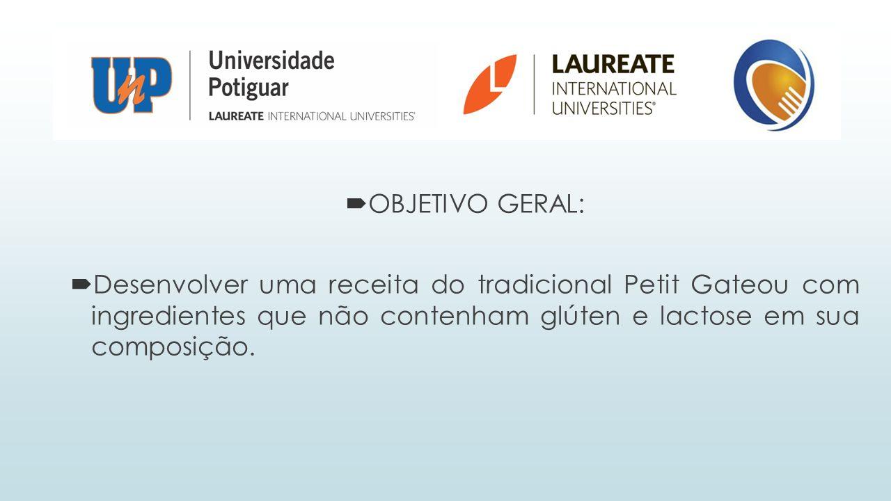 OBJETIVO GERAL: Desenvolver uma receita do tradicional Petit Gateou com ingredientes que não contenham glúten e lactose em sua composição.