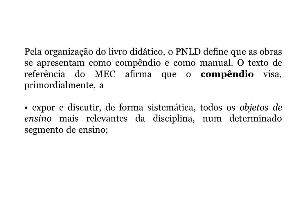Pela organização do livro didático, o PNLD define que as obras se apresentam como compêndio e como manual. O texto de referência do MEC afirma que o compêndio visa, primordialmente, a
