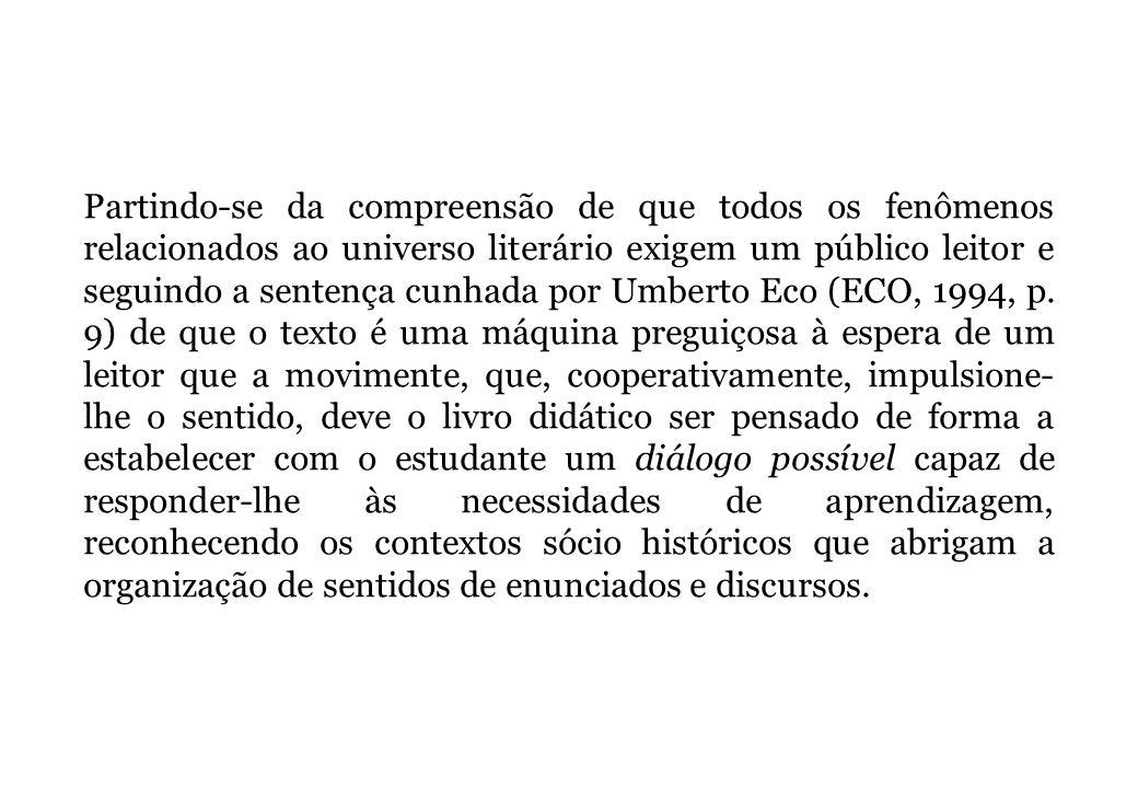 Partindo-se da compreensão de que todos os fenômenos relacionados ao universo literário exigem um público leitor e seguindo a sentença cunhada por Umberto Eco (ECO, 1994, p.