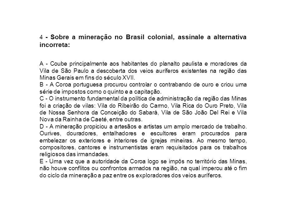 4 - Sobre a mineração no Brasil colonial, assinale a alternativa incorreta:
