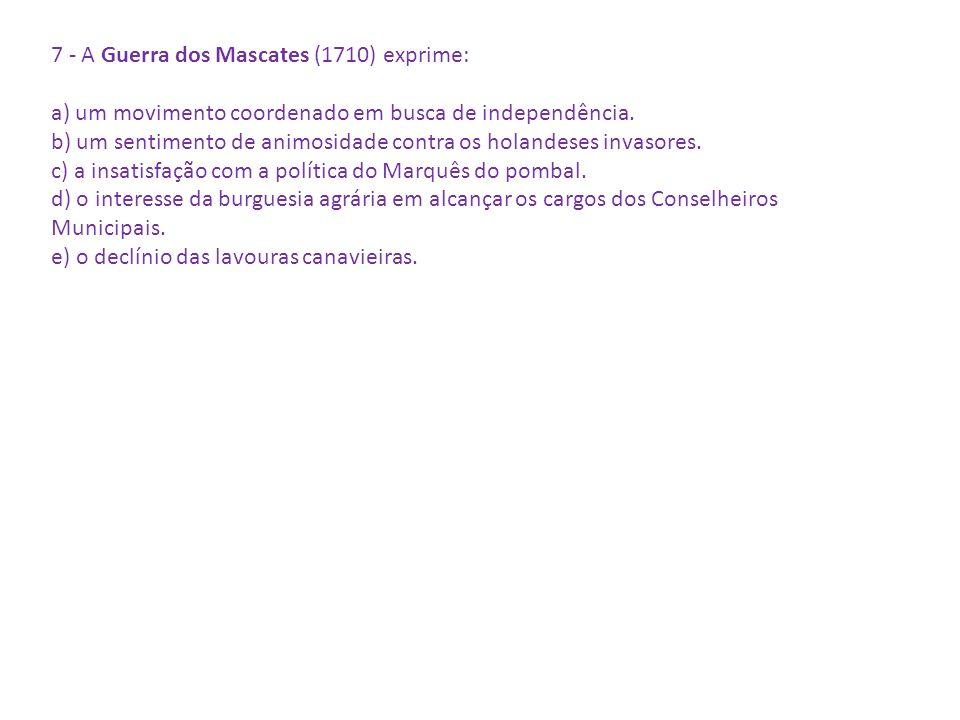7 - A Guerra dos Mascates (1710) exprime: