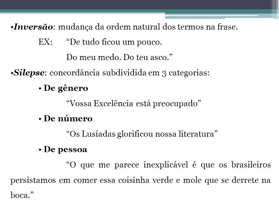 •Inversão: mudança da ordem natural dos termos na frase. EX: