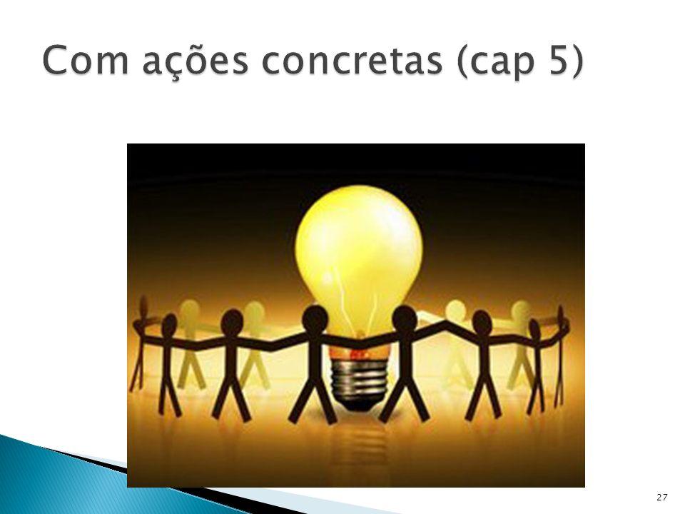 Com ações concretas (cap 5)