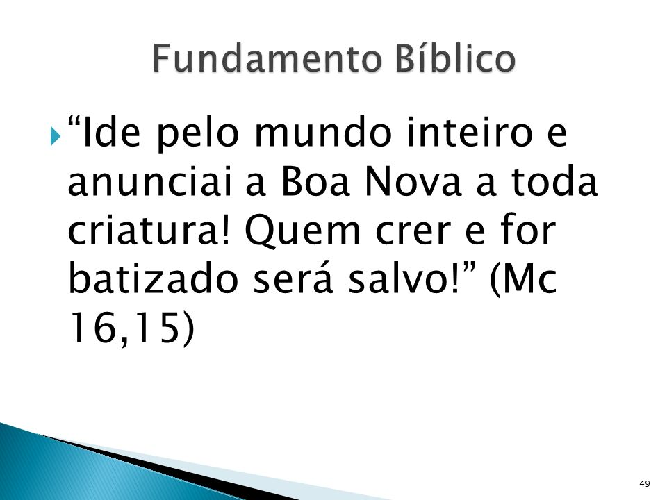 Fundamento Bíblico Ide pelo mundo inteiro e anunciai a Boa Nova a toda criatura.