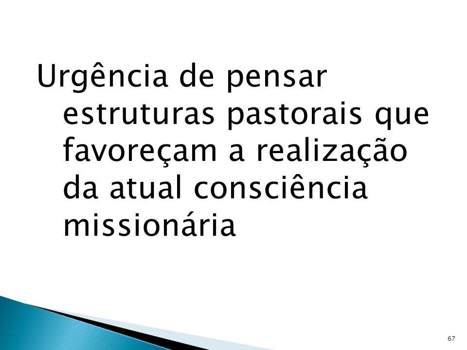 Urgência de pensar estruturas pastorais que favoreçam a realização da atual consciência missionária