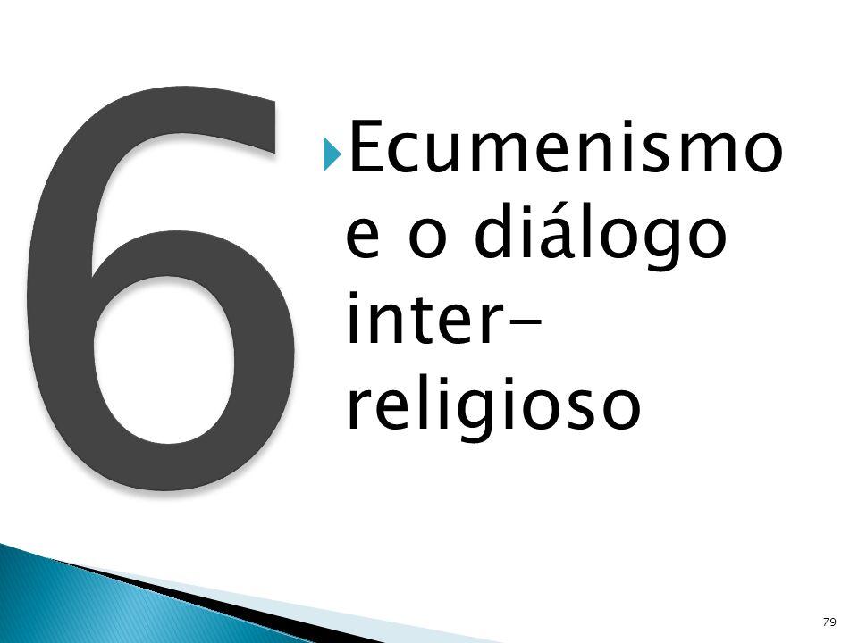 6 Ecumenismo e o diálogo inter- religioso