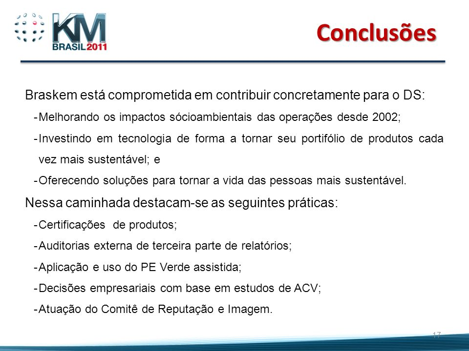 Conclusões Braskem está comprometida em contribuir concretamente para o DS: Melhorando os impactos sócioambientais das operações desde 2002;