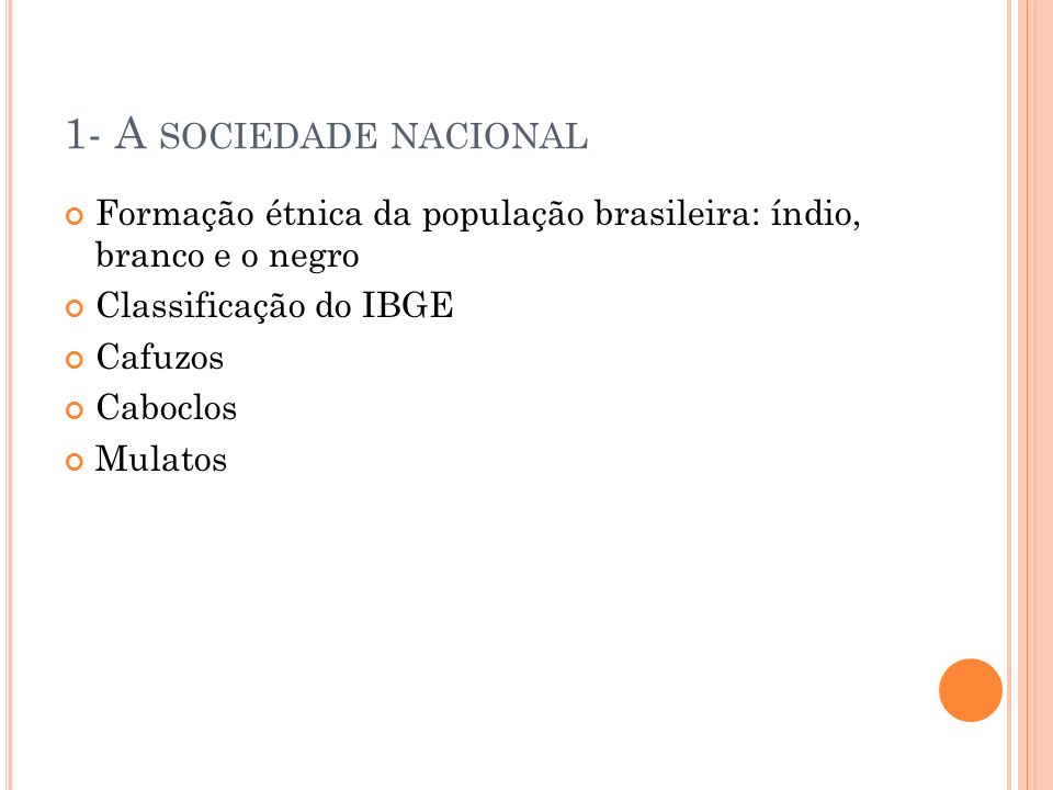 1- A sociedade nacional Formação étnica da população brasileira: índio, branco e o negro. Classificação do IBGE.
