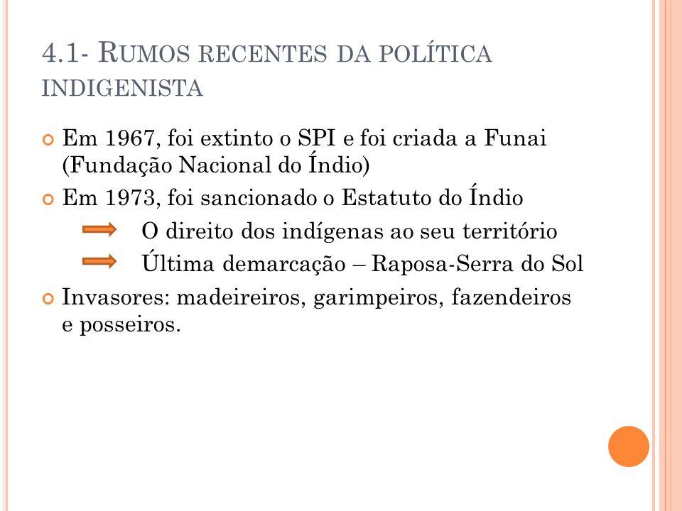 4.1- Rumos recentes da política indigenista
