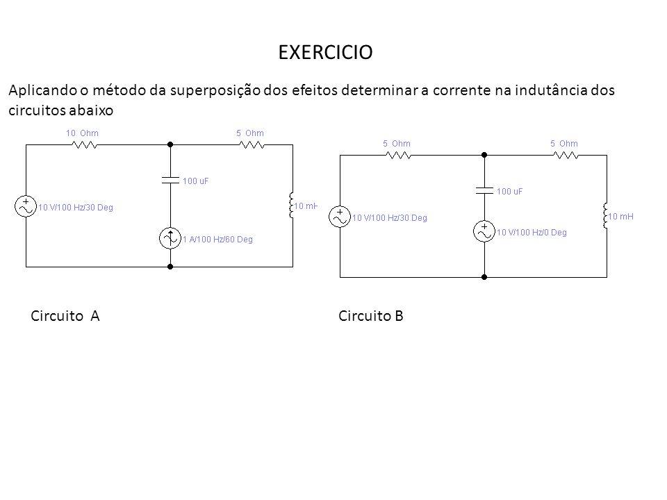 EXERCICIO Aplicando o método da superposição dos efeitos determinar a corrente na indutância dos circuitos abaixo.