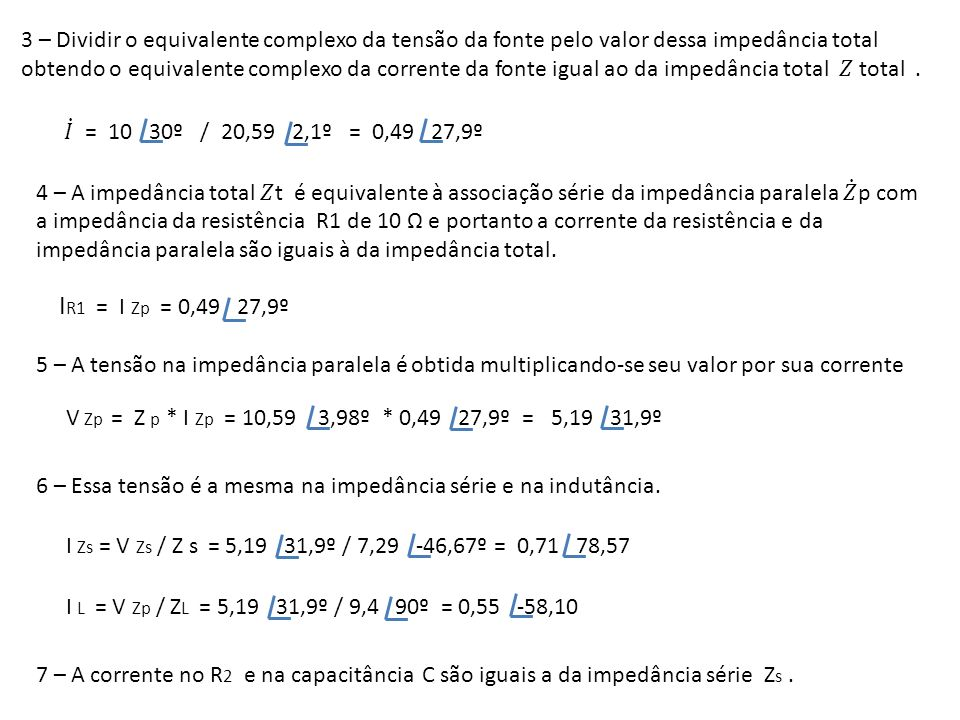 3 – Dividir o equivalente complexo da tensão da fonte pelo valor dessa impedância total obtendo o equivalente complexo da corrente da fonte igual ao da impedância total 𝑍 total .