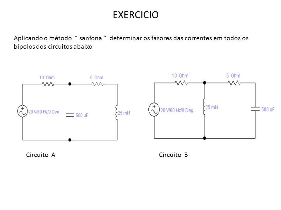 EXERCICIO Aplicando o método sanfona determinar os fasores das correntes em todos os bipolos dos circuitos abaixo.