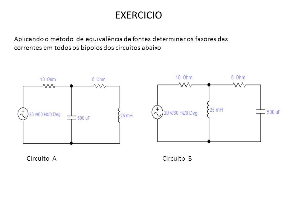 EXERCICIO Aplicando o método de equivalência de fontes determinar os fasores das correntes em todos os bipolos dos circuitos abaixo.