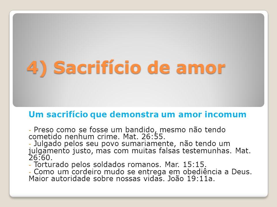4) Sacrifício de amor Um sacrifício que demonstra um amor incomum