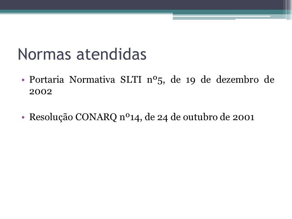 Normas atendidas Portaria Normativa SLTI nº5, de 19 de dezembro de 2002.