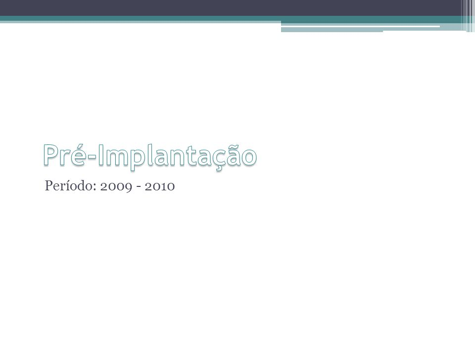 Pré-Implantação Período: 2009 - 2010