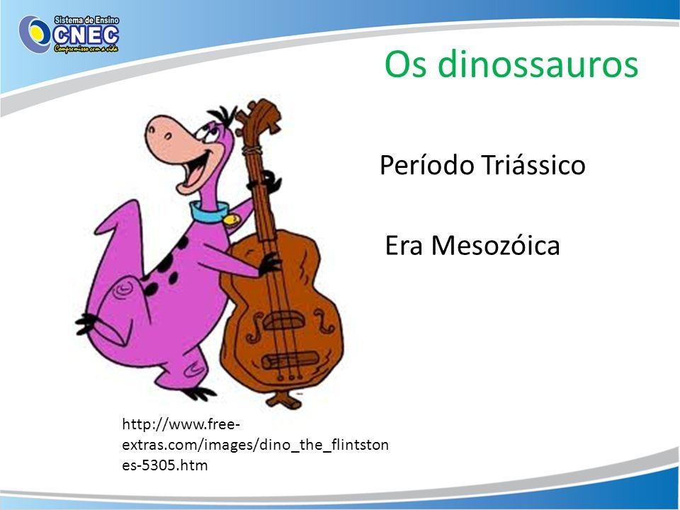 Os dinossauros Período Triássico Era Mesozóica