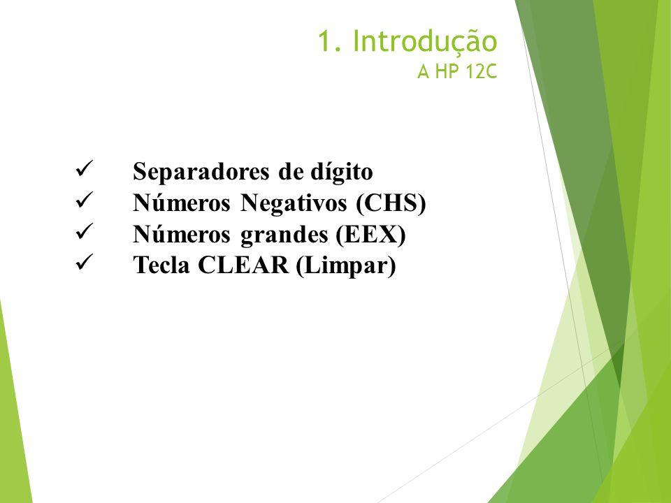 1. Introdução A HP 12C Separadores de dígito Números Negativos (CHS)