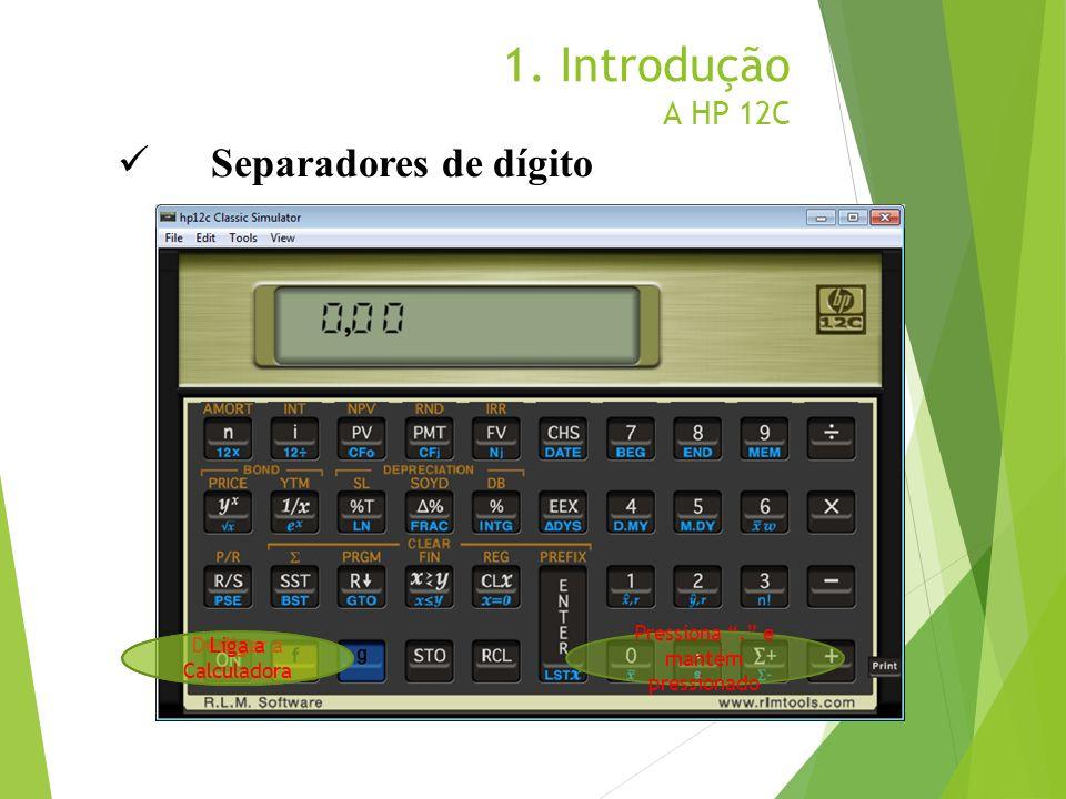1. Introdução A HP 12C Separadores de dígito Liga a Calculadora