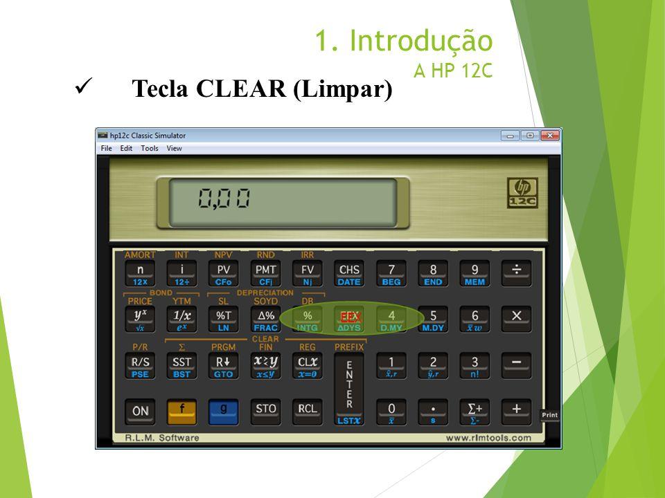 1. Introdução A HP 12C Tecla CLEAR (Limpar) EEX