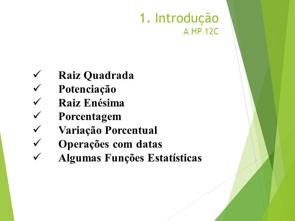 1. Introdução A HP 12C Raiz Quadrada Potenciação Raiz Enésima
