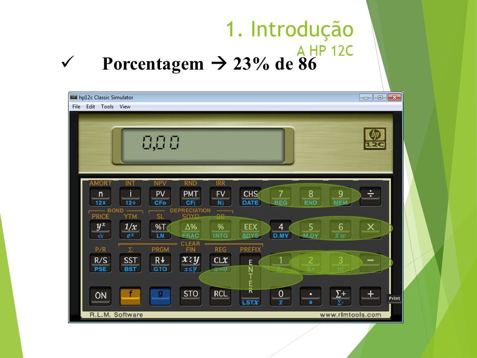 1. Introdução A HP 12C Porcentagem  23% de 86