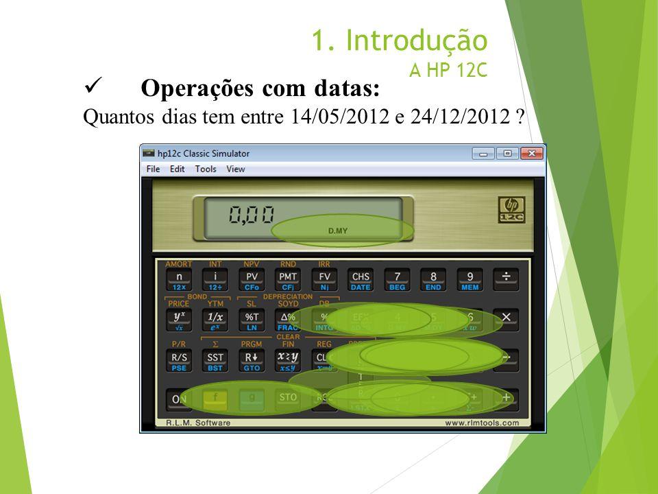 1. Introdução A HP 12C Operações com datas: