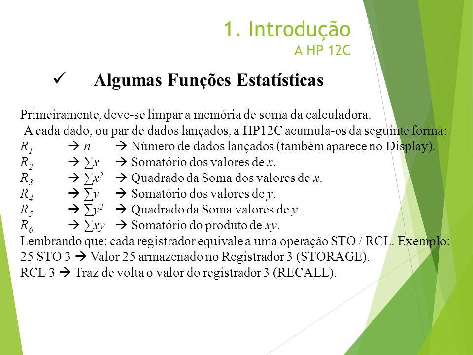 1. Introdução A HP 12C Algumas Funções Estatísticas