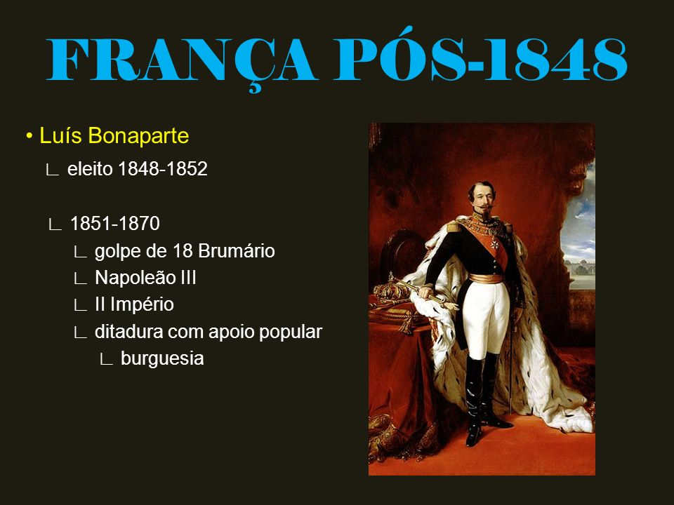 FRANÇA PÓS-1848 • Luís Bonaparte ∟ eleito 1848-1852 ∟ 1851-1870