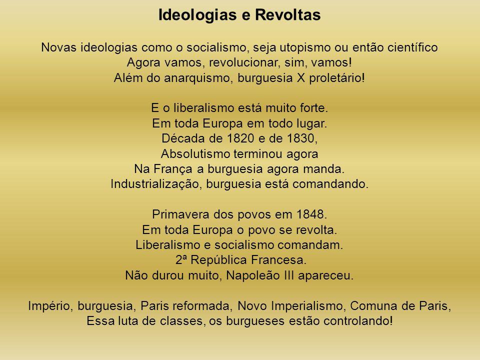 Ideologias e Revoltas Novas ideologias como o socialismo, seja utopismo ou então científico. Agora vamos, revolucionar, sim, vamos!