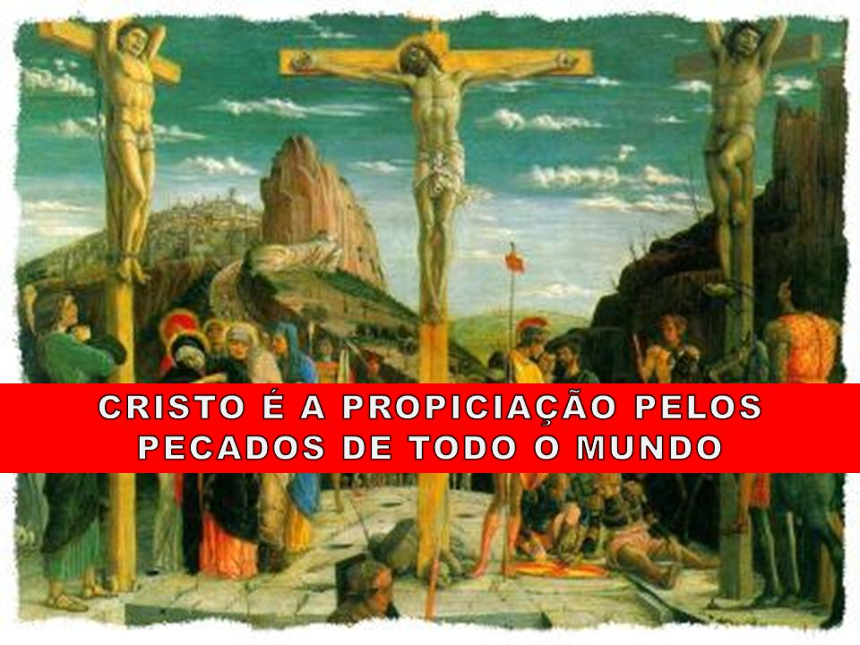 CRISTO É A PROPICIAÇÃO PELOS PECADOS DE TODO O MUNDO