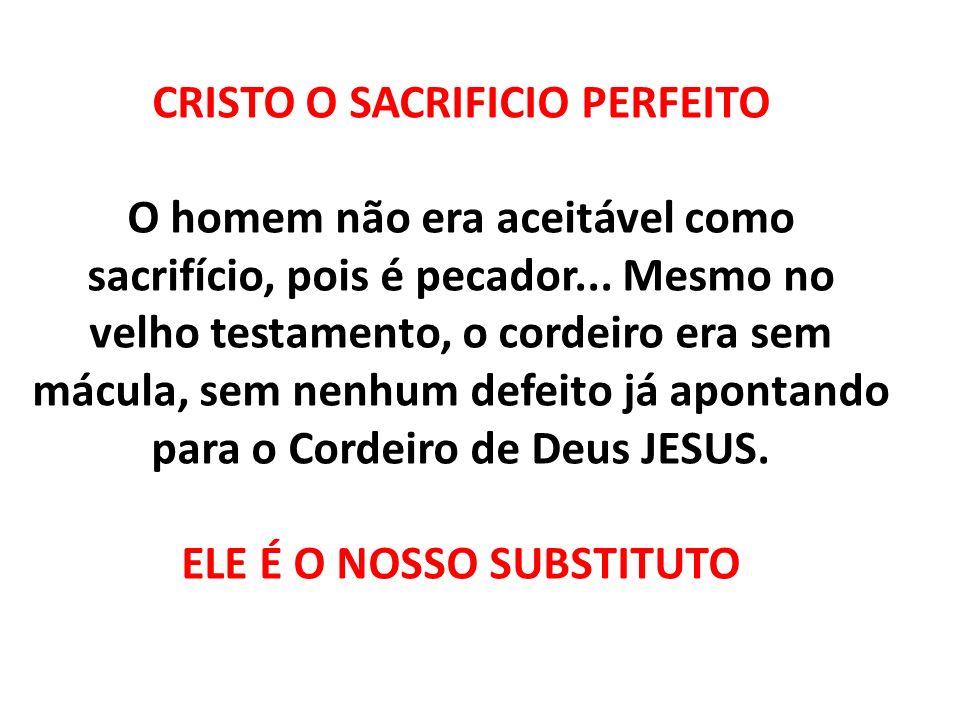 CRISTO O SACRIFICIO PERFEITO ELE É O NOSSO SUBSTITUTO