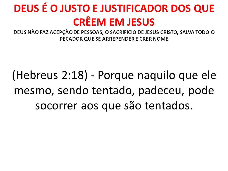 DEUS É O JUSTO E JUSTIFICADOR DOS QUE CRÊEM EM JESUS